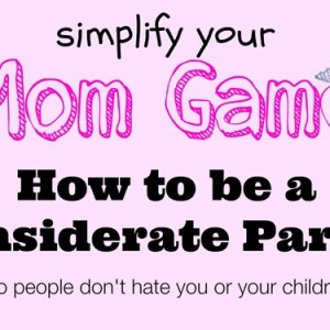 Simplify Your Mom Game: Considerate Parenting