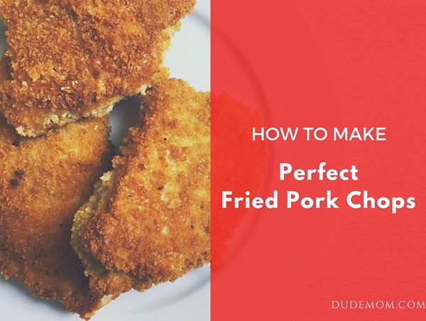 How to Make the Perfect Fried Pork Chops - dude mom